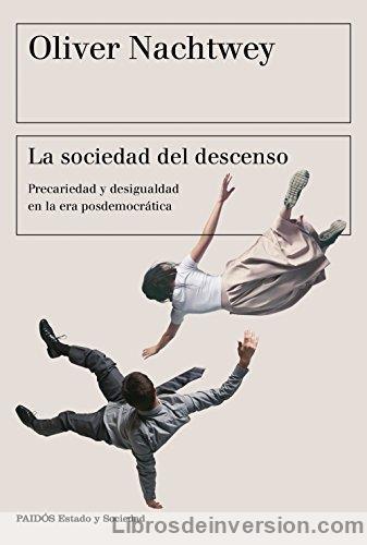 Libro de economía: La sociedad del descenso- Precariedad y desigualdad en la era posdemocrática - Oliver Nachtwey