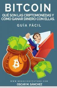 Bitcoin:: Qué Son las Criptomonedas y Cómo Ganar Dinero con Ellas. GUÍA FÁCIL - libro de bitcoin