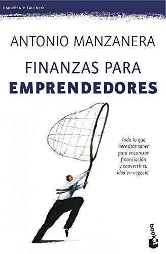 Finanzas para emprendedores: Todo lo que necesitas saber para encontrar financiación y convertir tu idea en negocio (Empresa y Talento) - libro de finanzas