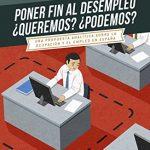 Poner fin al desempleo. ¿Queremos? ¿Podremos?: Una propuesta analítica sobre la ocupación y el desempleo en España (Sin colección) - Libro de Cesar Molina y Pilar García