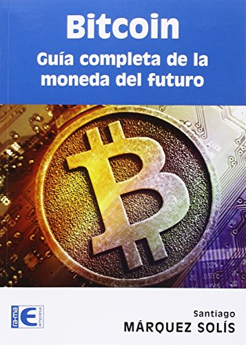 Bitcoin. Guía Completa de la Moneda del Futuro de Santiago Marquez Solís