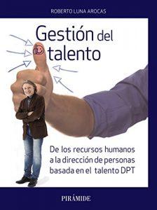 Gestión del talento. De los recursos humanos a la dirección de personas basada en el talento DPT (Empresa Y Gestión) - Novedad
