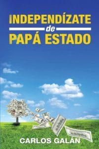 Independízate de Papa Estado: Empieza a invertir HOY y jubílate Millonario - Libro de Inversión