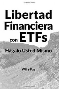 Libro de Inversión - Libertad Financiera con ETFs: Hágalo Usted Mismo - Will y Fog