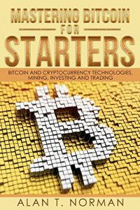 Libro de Criptomonedas: Mastering Bitcoin for Starters: Bitcoin and Cryptocurrency Technologies, Mining, Investing and Trading - Bitcoin Book 1, Blockchain, Wallet, Business