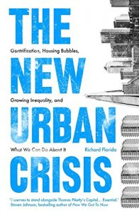 The New Urban Crisis: Gentrification, Housing Bubbles, Growing Inequality, and What We Can Do About It - libro de economía