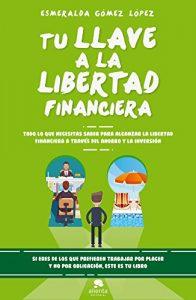 Tu llave a la libertad financiera: Todo lo que necesitas saber para alcanzar la libertad financiera a través del ahorro y la inversión (COLECCION ALIENTA) - Novedad