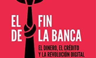 El fin de la banca: El dinero, el crédito y la revolución digital (PENSAMIENTO) - libro de economía