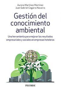 Gestión del conocimiento ambiental: Una herramienta para mejorar los resultados empresariales y sociales en empresas hoteleras (Empresa Y Gestión) de Aurora Martínez y Juan Gabriel Cegarra