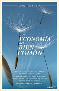 La economía del bien común: Un modelo económico que supera la dicotomía entre capitalismo y comunismo para maximizar el bienestar de nuestra sociedad (Sin colección) - Libro recomendado