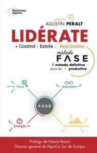 Lidérate: Método FASE - El Método definitivo para ser más productivo - Agustí Peralt