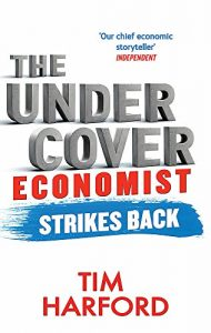 The Undercover Economist Strikes Back: How to Run or Ruin an Economy - Tim Harford