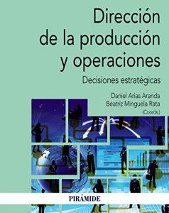 DIRECCIÓN DE LA PRODUCCIÓN Y OPERACIONES de Daniel Arias y Beatriz Minguela