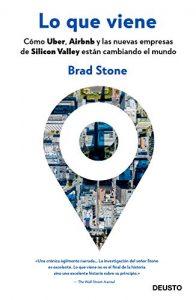 Lo que viene: Cómo Uber, Airbnb y las nuevas empresas de Silicon Valley están cambiando el mundoun libro recomendado de Brad Stone